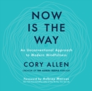 Now Is the Way : An Unconventional Approach to Modern Mindfulness - eAudiobook