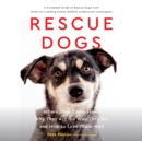 Rescue Dogs : Where They Come From, Why They Act the Way They Do, and How to Love Them Well - eAudiobook