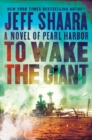 To Wake the Giant : A Novel of Pearl Harbor - Book