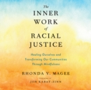 The Inner Work of Racial Justice : Healing Ourselves and Transforming Our Communities Through Mindfulness - eAudiobook
