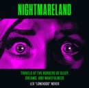 Nightmareland : Travels at the Borders of Sleep, Dreams, and Wakefulness - eAudiobook