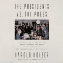 The Presidents vs. the Press : The Endless Battle between the White House and the Media--from the Founding Fathers to Fake News - eAudiobook