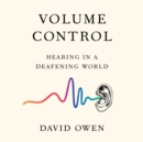 Volume Control : Hearing in a Deafening World - eAudiobook