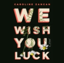 We Wish You Luck : A Novel - eAudiobook