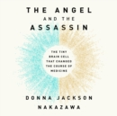 The Angel and the Assassin : The Tiny Brain Cell That Changed the Course of Medicine - eAudiobook