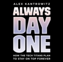 Always Day One : How the Tech Titans Plan to Stay on Top Forever - eAudiobook
