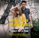 More Fun in the New World : The Unmaking and Legacy of L.A. Punk - eAudiobook