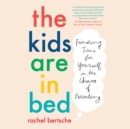 The Kids Are in Bed : Finding Time for Yourself in the Chaos of Parenting - eAudiobook