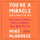 You're a Miracle (and a Pain in the Ass) : Embracing the Emotions, Habits, and Mystery That Make You You - eAudiobook