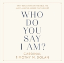 Who Do You Say I Am? : Daily Reflections on the Bible, the Saints, and the Answer That Is Christ - eAudiobook