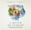 A Month of Sundays : Thirty-One Days of Wrestling with Matthew, Mark, Luke, and John - eAudiobook
