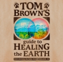 Tom Brown's Guide to Healing the Earth - eAudiobook