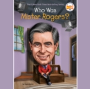 Who Was Mister Rogers? - eAudiobook
