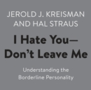 I Hate You--Don't Leave Me : Understanding the Borderline Personality - eAudiobook