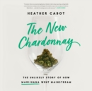 The New Chardonnay : The Unlikely Story of How Marijuana Went Mainstream - eAudiobook