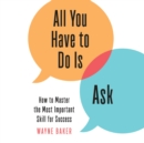 All You Have to Do Is Ask : How to Master the Most Important Skill for Success - eAudiobook