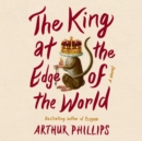 The King at the Edge of the World : A Novel - eAudiobook