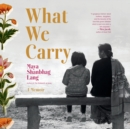 What We Carry : A Memoir - eAudiobook