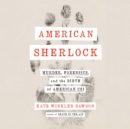 American Sherlock : Murder, Forensics, and the Birth of American CSI - eAudiobook