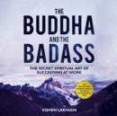 The Buddha and the Badass : The Secret Spiritual Art of Succeeding at Work - eAudiobook
