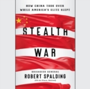 Stealth War : How China Took Over While America's Elite Slept - eAudiobook