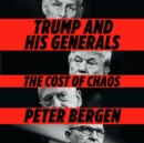 Trump and His Generals : The Cost of Chaos - eAudiobook