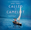 And They Called It Camelot : A Novel of Jacqueline Bouvier Kennedy Onassis - eAudiobook