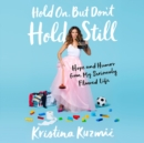 Hold On, But Don't Hold Still : Hope and Humor from My Seriously Flawed Life - eAudiobook