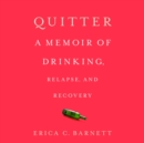 Quitter : A Memoir of Drinking, Relapse, and Recovery - eAudiobook