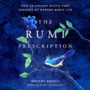 The Rumi Prescription : How an Ancient Mystic Poet Changed My Modern Manic Life - eAudiobook
