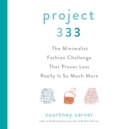Project 333 : The Minimalist Fashion Challenge That Proves Less Really is So Much More - eAudiobook