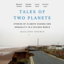 Tales of Two Planets : Stories of Climate Change and Inequality in a Divided World - eAudiobook