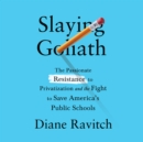 Slaying Goliath : The Passionate Resistance to Privatization and the Fight to Save America's Public Schools - eAudiobook