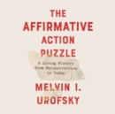 The Affirmative Action Puzzle : A Living History from Reconstruction to Today - eAudiobook
