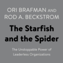 The Starfish and the Spider : The Unstoppable Power of Leaderless Organizations - eAudiobook