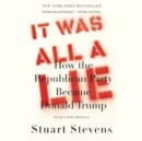It Was All a Lie : How the Republican Party Became Donald Trump - eAudiobook