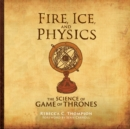 Fire, Ice, and Physics : The Science of Game of Thrones - eAudiobook
