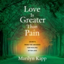 Love Is Greater Than Pain : Secrets from the Universe for Healing After Loss - eAudiobook