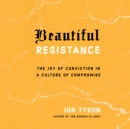 Beautiful Resistance : The Joy of Conviction in a Culture of Compromise - eAudiobook