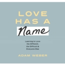 Love Has a Name : Learning to Love the Different, the Difficult, and Everyone Else - eAudiobook