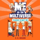 Me vs. the Multiverse: Pleased to Meet Me - eAudiobook