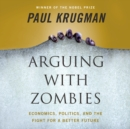 Arguing with Zombies : Economics, Politics, and the Fight for a Better Future - eAudiobook