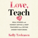 Love, Teach : Real Stories and Honest Advice to Keep Teachers from Crying Under Their Desks - eAudiobook