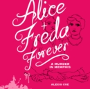 Alice + Freda Forever : A Murder in Memphis - eAudiobook