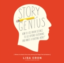 Story Genius : How to Use Brain Science to Go Beyond Outlining and Write a Riveting Novel (Before You Waste Three Years Writing 327 Pages That Go Nowhere) - eAudiobook