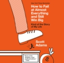 How to Fail at Almost Everything and Still Win Big : Kind of the Story of My Life - eAudiobook