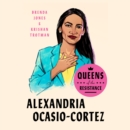 Queens of the Resistance: Alexandria Ocasio-Cortez - eAudiobook