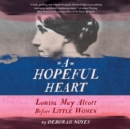 A Hopeful Heart : Louisa May Alcott Before Little Women - eAudiobook
