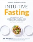 Intuitive Fasting : The Flexible Four-Week Intermittent Fasting Plan to Recharge Your Metabolism and Renew Your Health - Book
