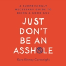 Just Don't Be an Assh*le : A Surprisingly Necessary Guide to Being a Good Guy - eAudiobook